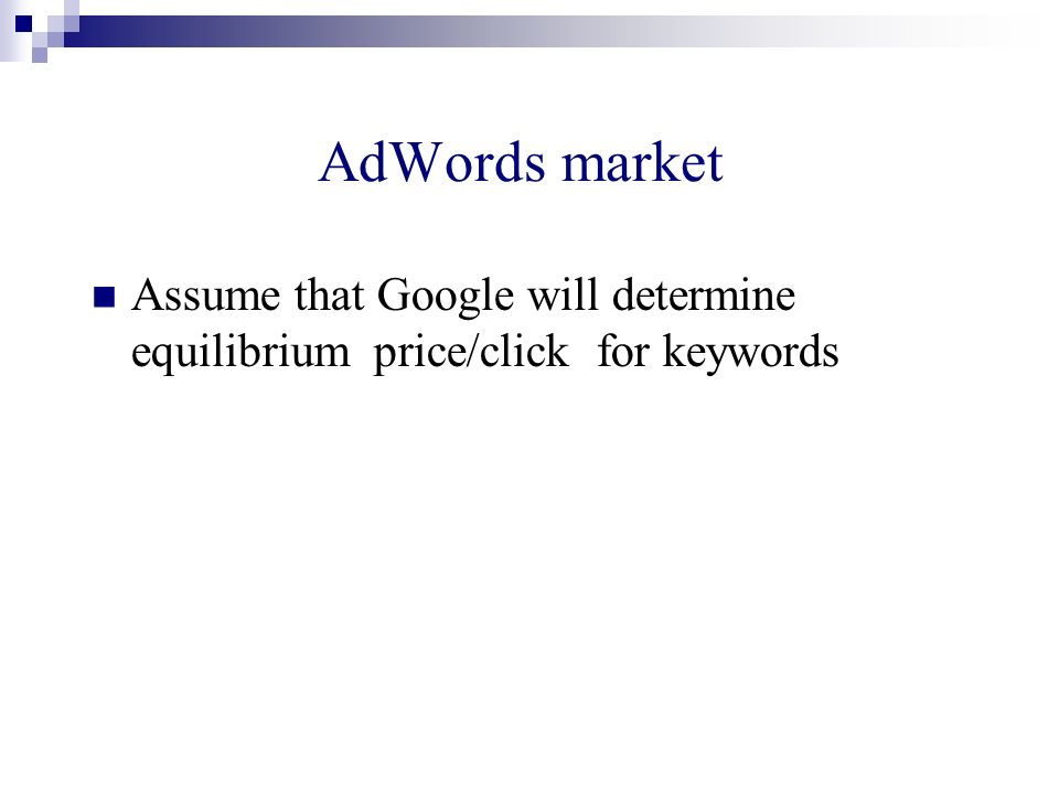 AdWords market Assume that Google will determine equilibrium price/click for keywords