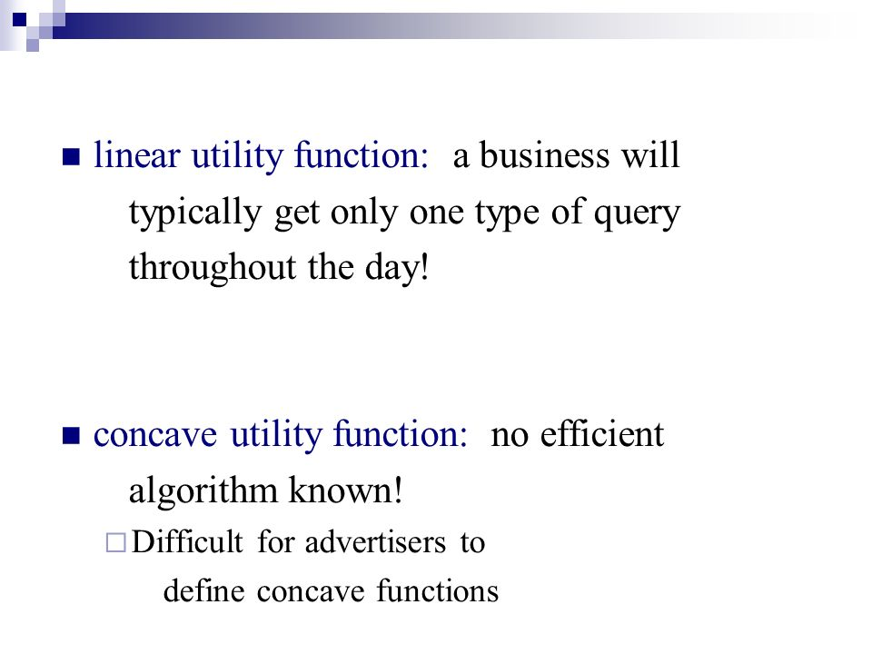 linear utility function: a business will typically get only one type of query throughout the day.