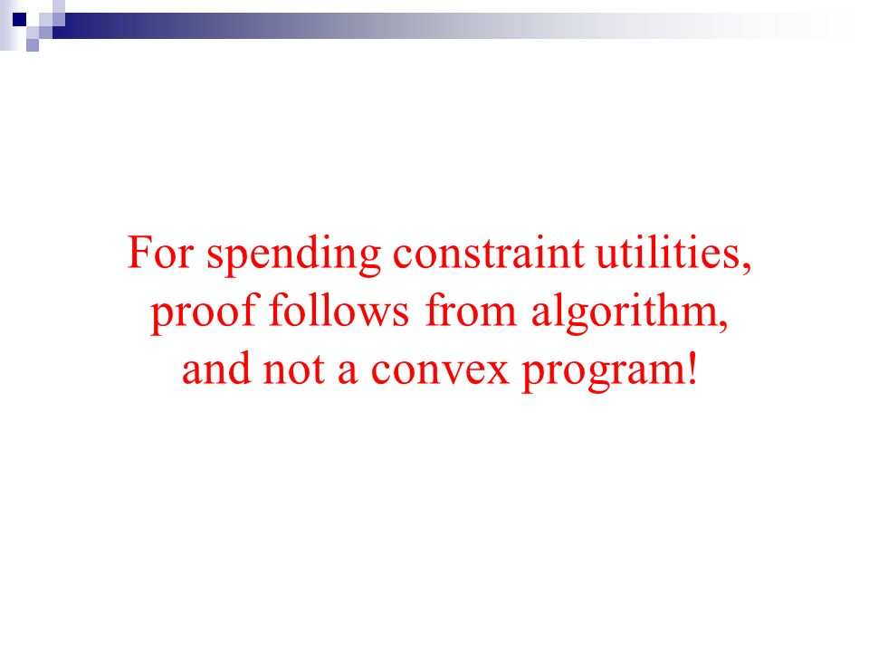 For spending constraint utilities, proof follows from algorithm, and not a convex program!