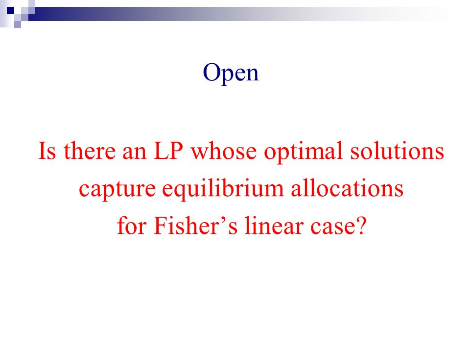 Open Is there an LP whose optimal solutions capture equilibrium allocations for Fishers linear case