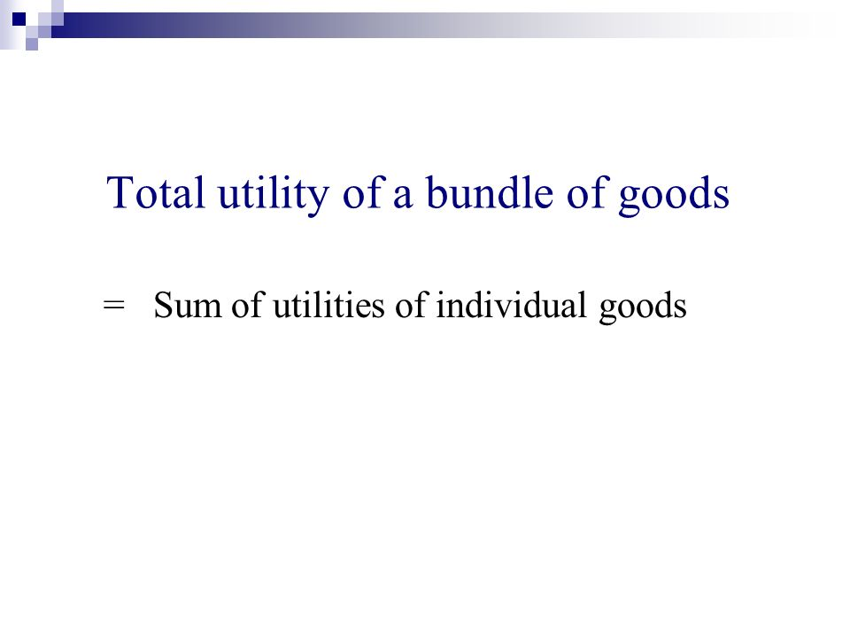 Total utility of a bundle of goods = Sum of utilities of individual goods