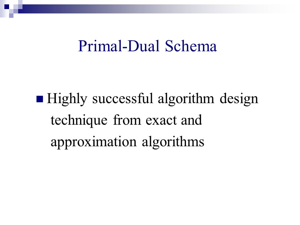 Primal-Dual Schema Highly successful algorithm design technique from exact and approximation algorithms