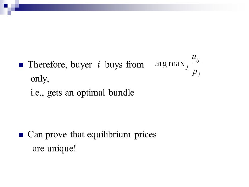 Therefore, buyer i buys from only, i.e., gets an optimal bundle Can prove that equilibrium prices are unique!