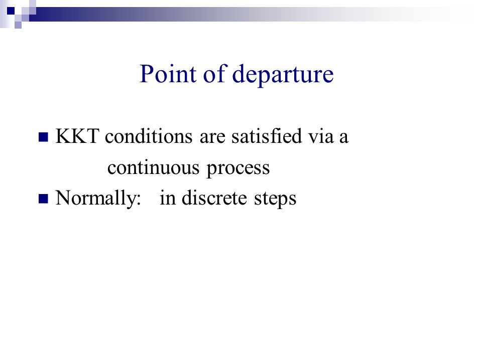 Point of departure KKT conditions are satisfied via a continuous process Normally: in discrete steps