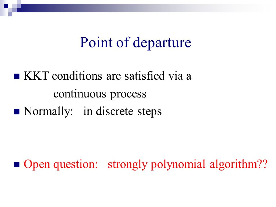 Point of departure KKT conditions are satisfied via a continuous process Normally: in discrete steps Open question: strongly polynomial algorithm