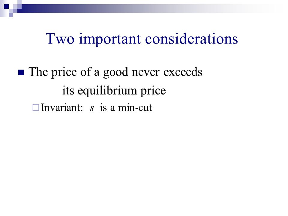 Two important considerations The price of a good never exceeds its equilibrium price Invariant: s is a min-cut