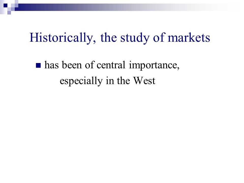 Historically, the study of markets has been of central importance, especially in the West