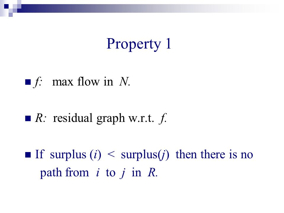Property 1 f: max flow in N. R: residual graph w.r.t.