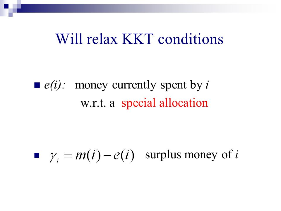Will relax KKT conditions e(i): money currently spent by i w.r.t.