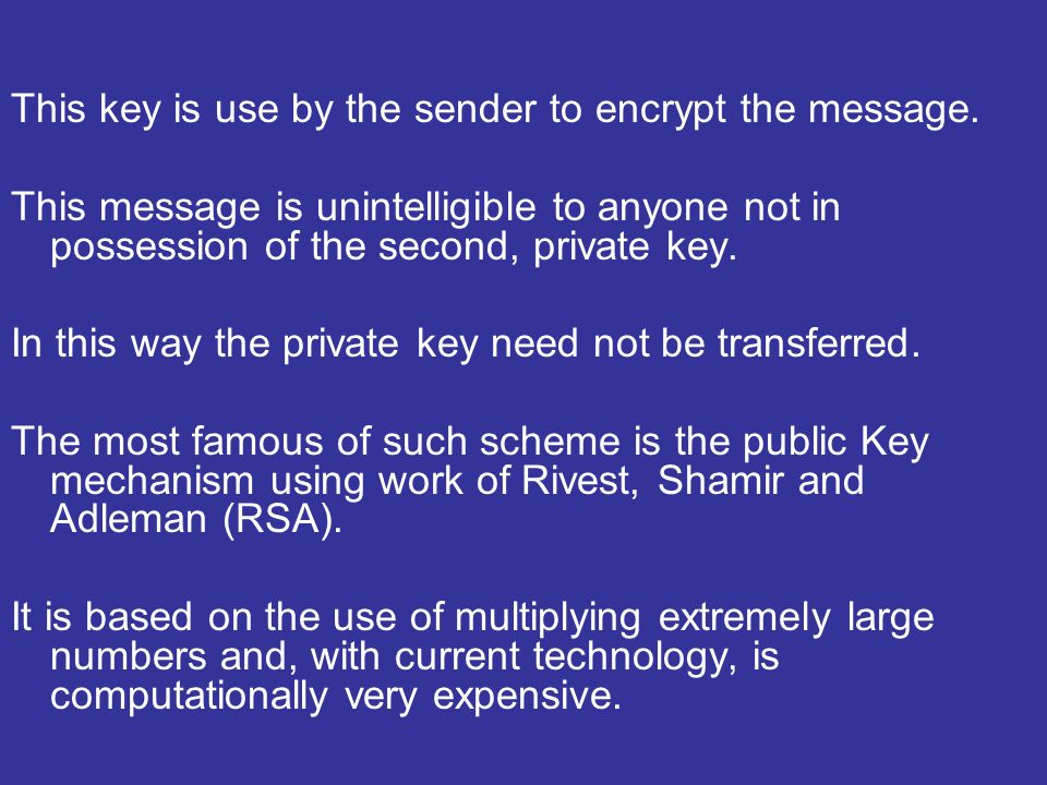 This key is use by the sender to encrypt the message.
