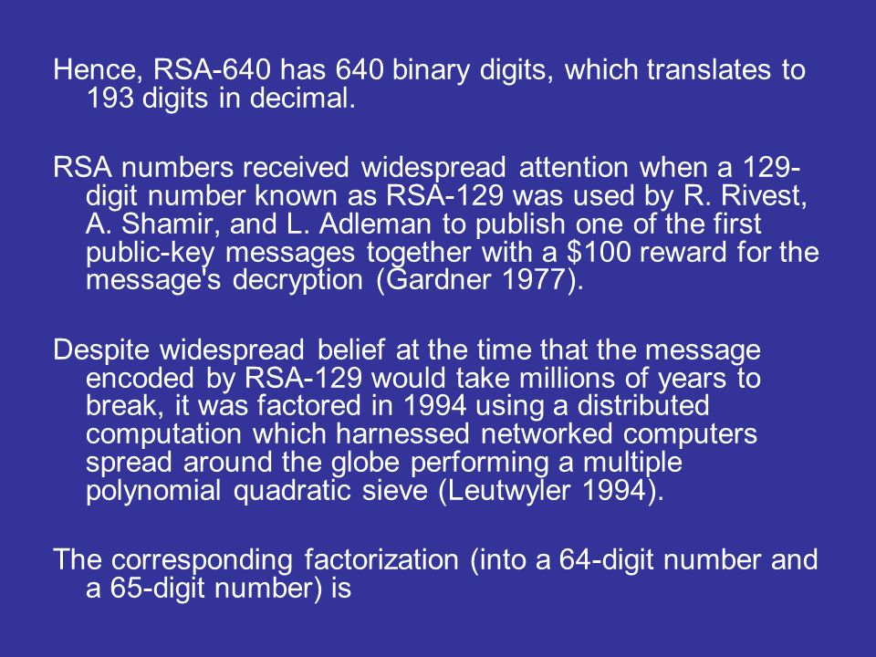 Hence, RSA-640 has 640 binary digits, which translates to 193 digits in decimal.