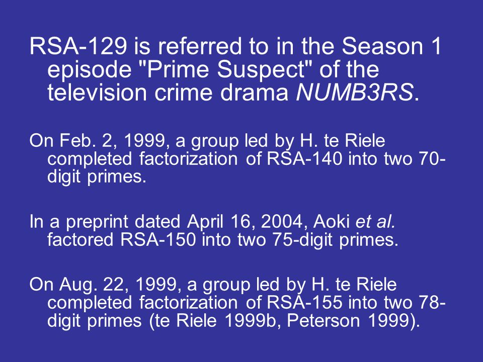 RSA-129 is referred to in the Season 1 episode Prime Suspect of the television crime drama NUMB3RS.