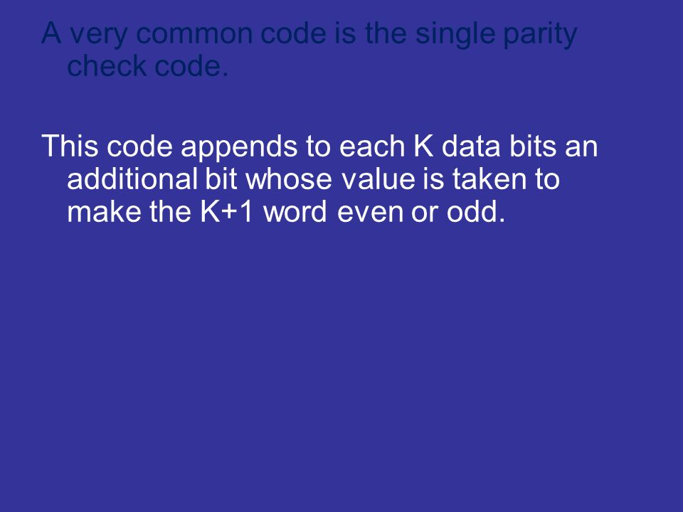 This code appends to each K data bits an additional bit whose value is taken to make the K+1 word even or odd.
