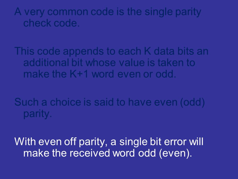 A very common code is the single parity check code.