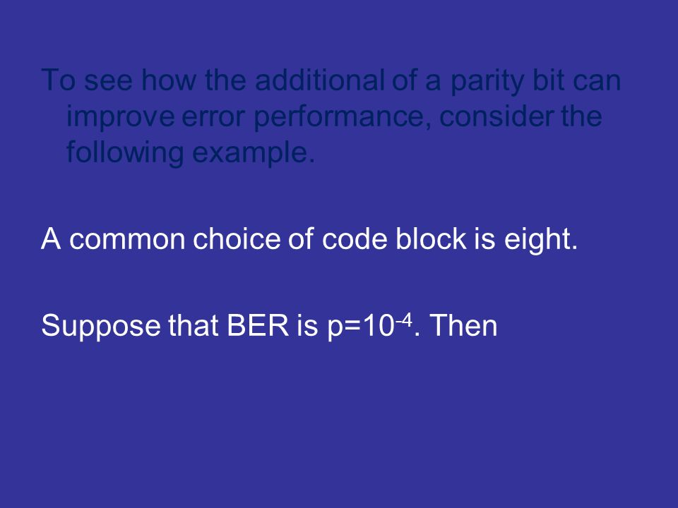 A common choice of code block is eight. Suppose that BER is p=10 -4. Then