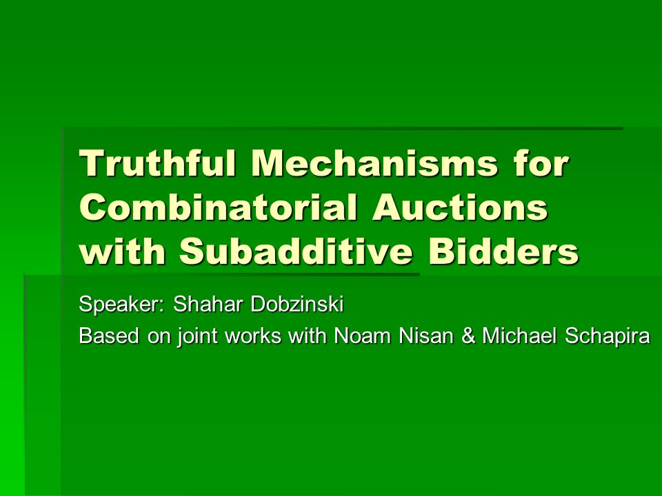Truthful Mechanisms for Combinatorial Auctions with Subadditive Bidders Speaker: Shahar Dobzinski Based on joint works with Noam Nisan & Michael Schapira