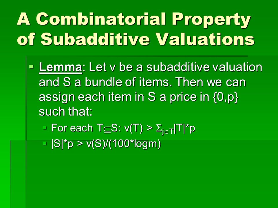 A Combinatorial Property of Subadditive Valuations Lemma: Let v be a subadditive valuation and S a bundle of items.