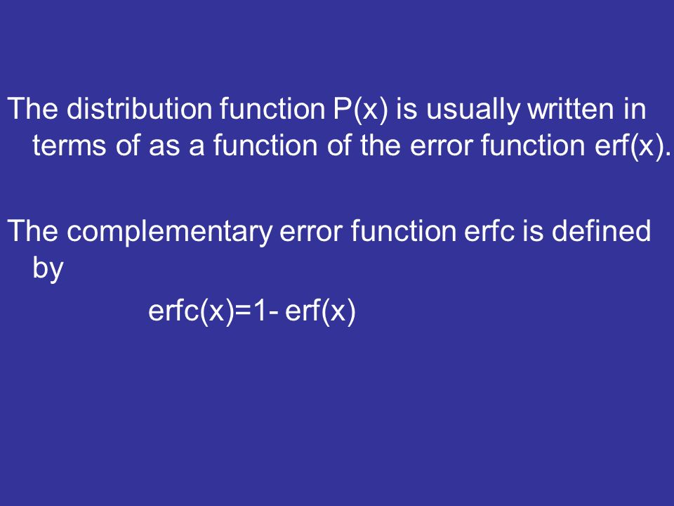 The distribution function P(x) is usually written in terms of as a function of the error function erf(x).