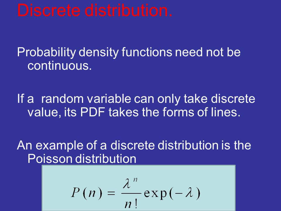 Discrete distribution. Probability density functions need not be continuous.