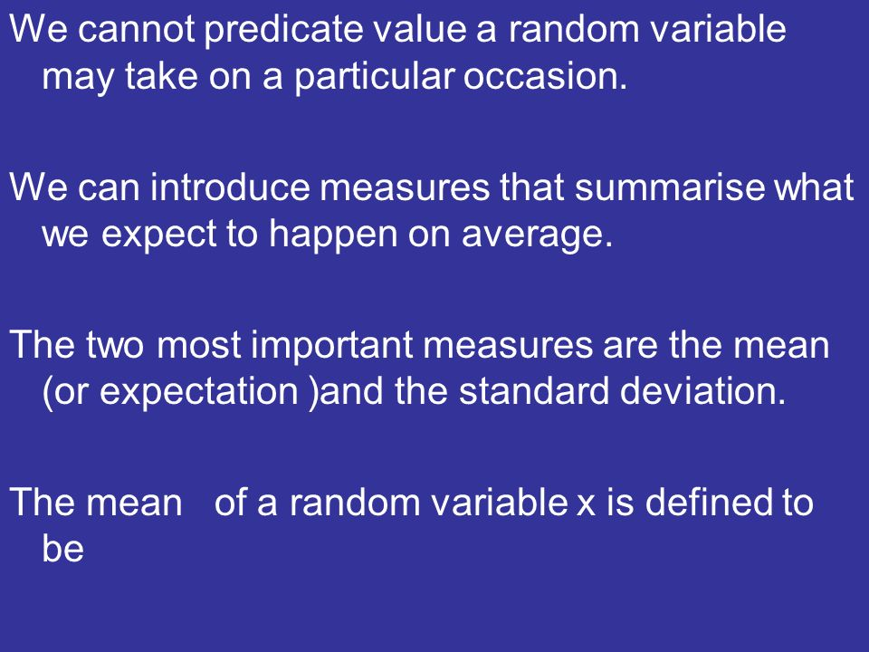 We cannot predicate value a random variable may take on a particular occasion.