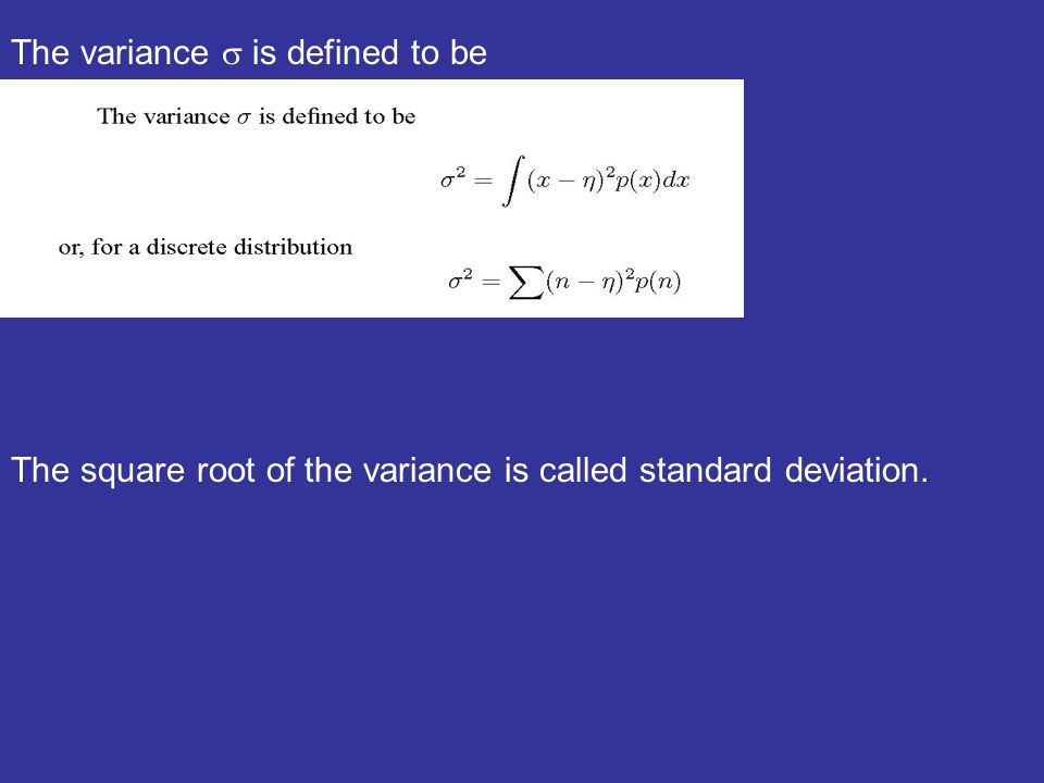 The variance is defined to be The square root of the variance is called standard deviation.
