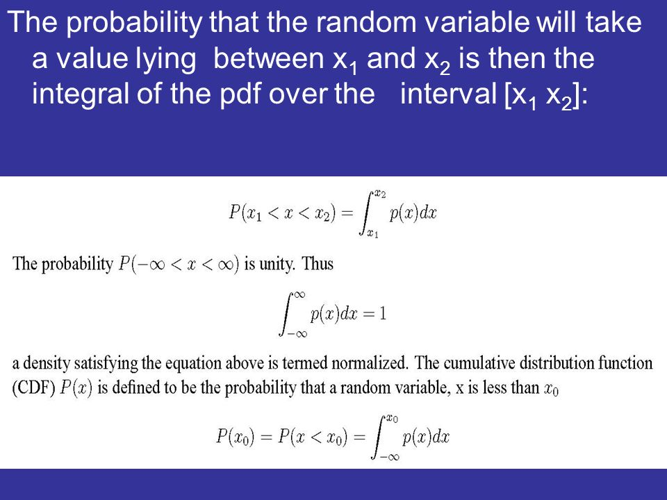 The probability that the random variable will take a value lying between x 1 and x 2 is then the integral of the pdf over the interval [x 1 x 2 ]: