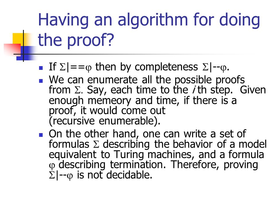 Having an algorithm for doing the proof. If |== then by completeness |--.