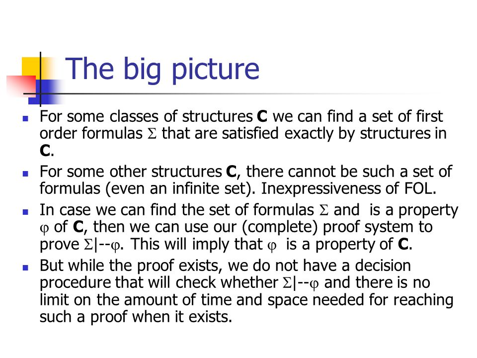 The big picture For some classes of structures C we can find a set of first order formulas that are satisfied exactly by structures in C.