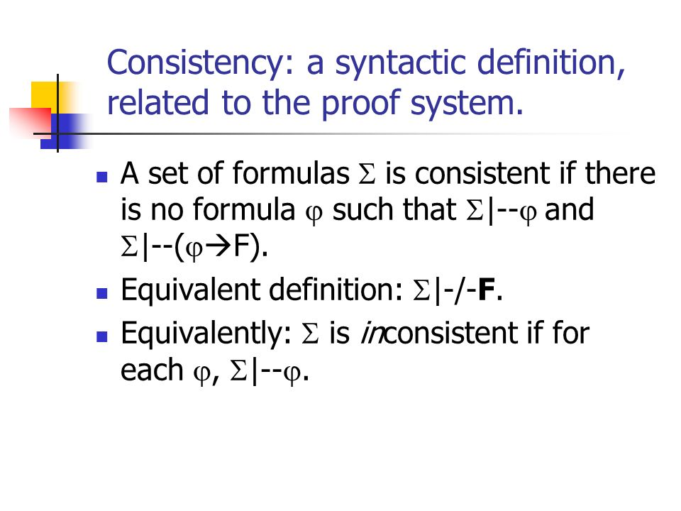 Consistency: a syntactic definition, related to the proof system.