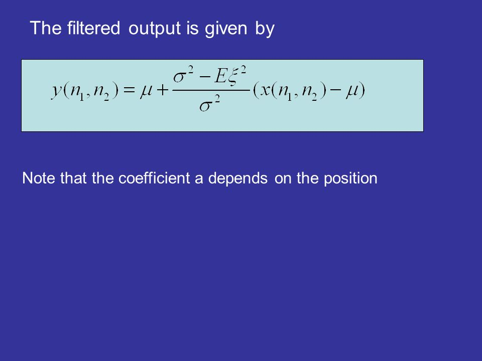 The filtered output is given by Note that the coefficient a depends on the position