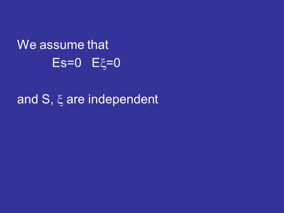 We assume that Es=0 E =0 and S, are independent
