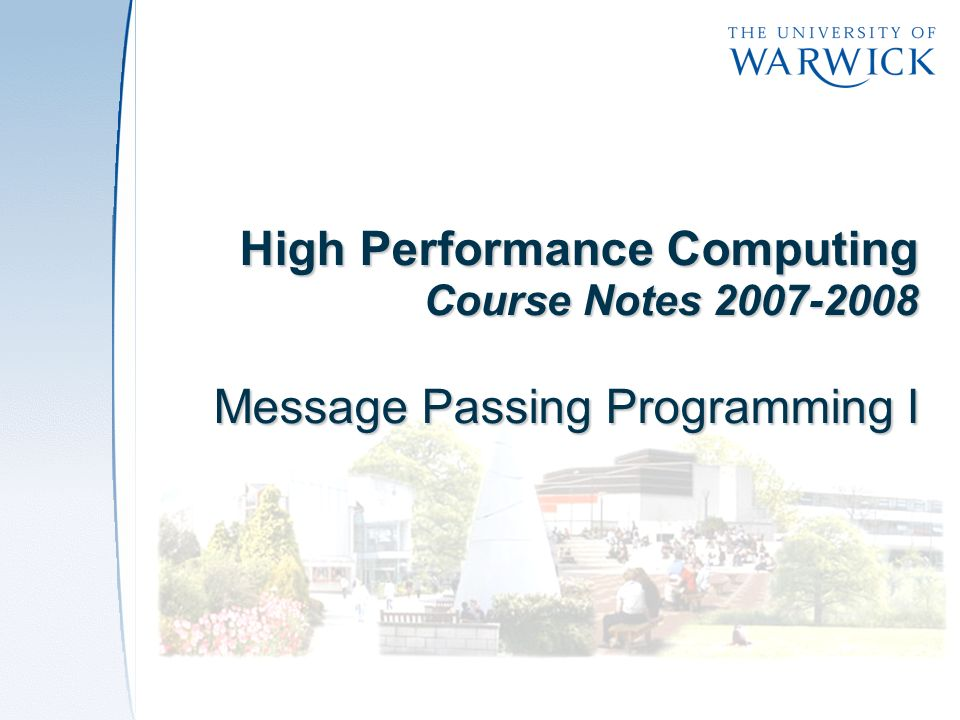 High Performance Computing Course Notes 2007-2008 Message Passing Programming I