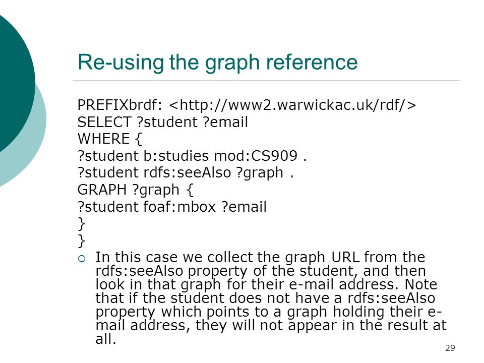 29 Re-using the graph reference PREFIXbrdf: SELECT student email WHERE { student b:studies mod:CS909.