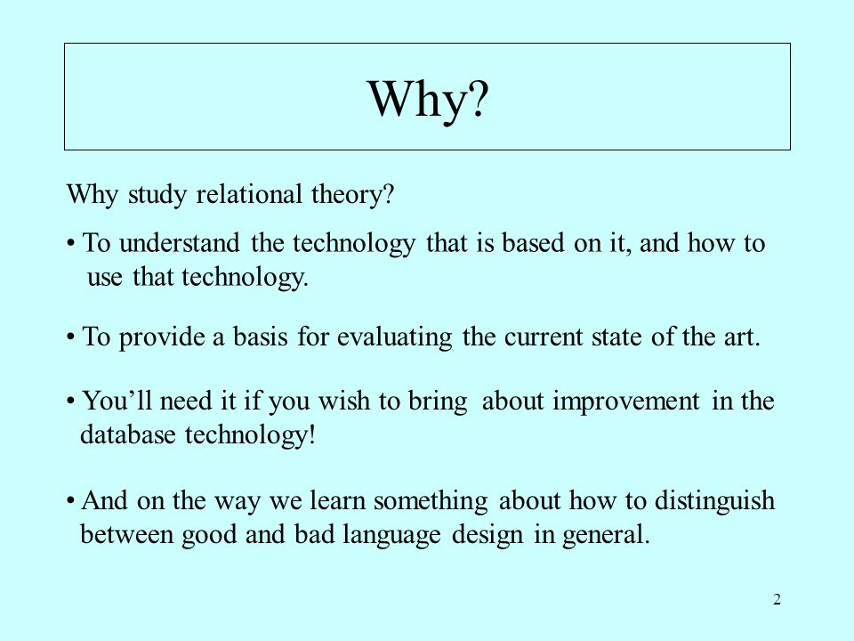 2 Why. Why study relational theory.