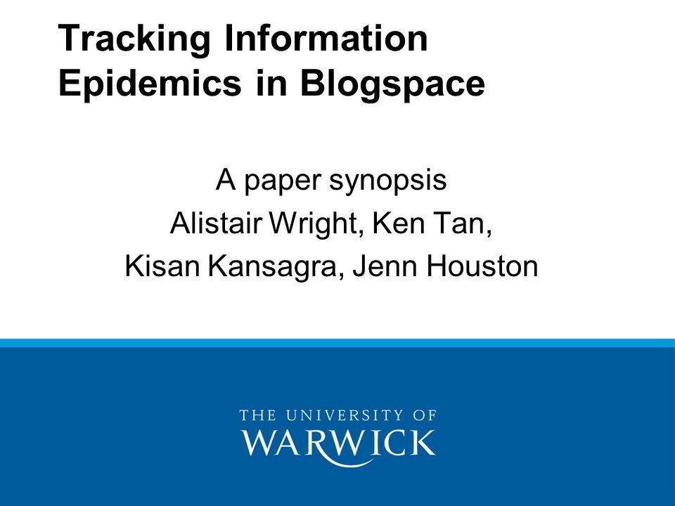 Tracking Information Epidemics in Blogspace A paper synopsis Alistair Wright, Ken Tan, Kisan Kansagra, Jenn Houston