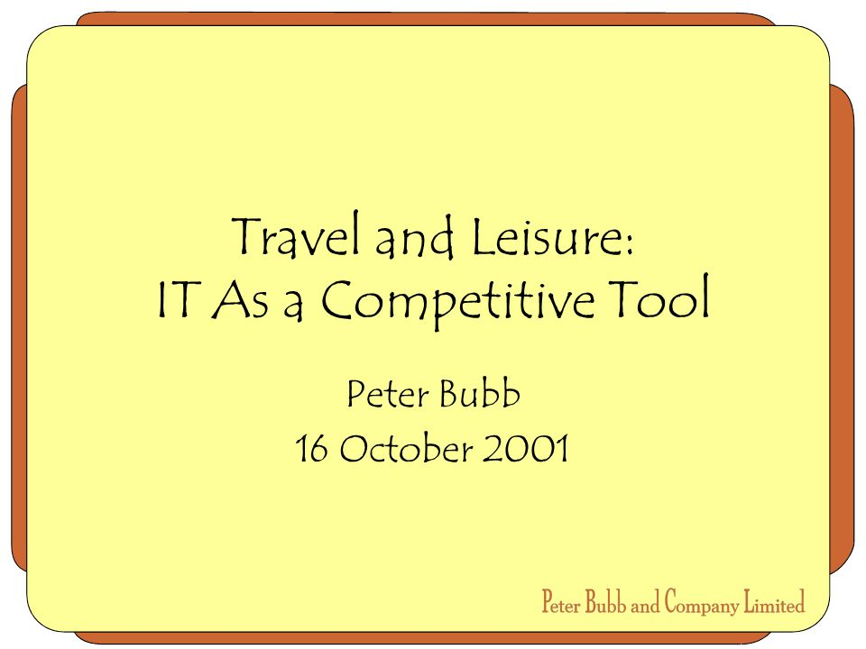 Travel and Leisure: IT As a Competitive Tool Peter Bubb 16 October 2001