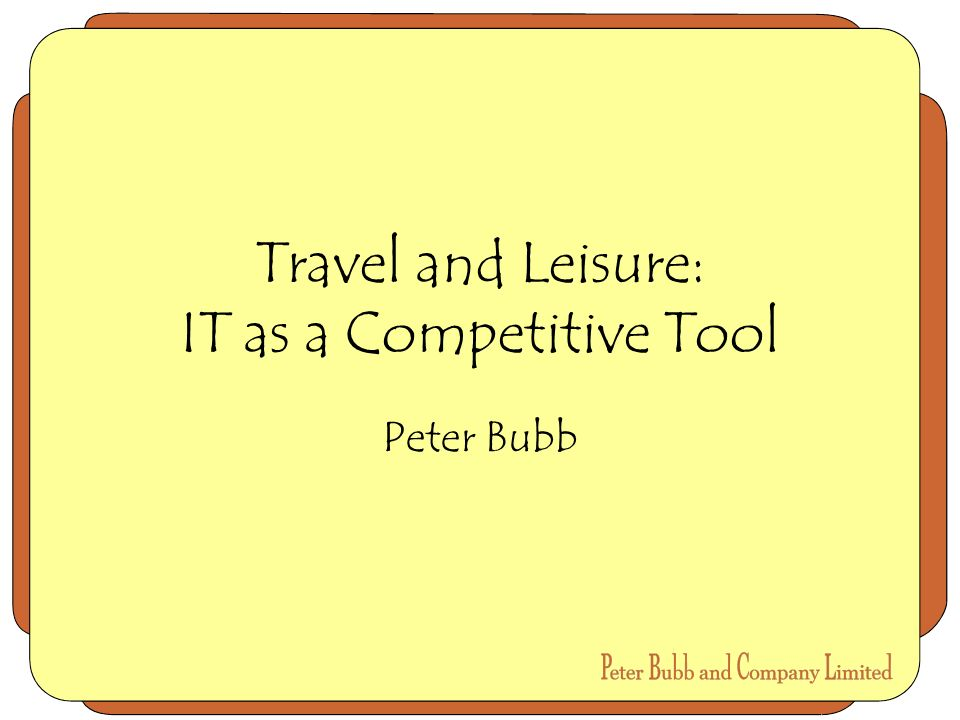 Travel and Leisure: IT as a Competitive Tool Peter Bubb
