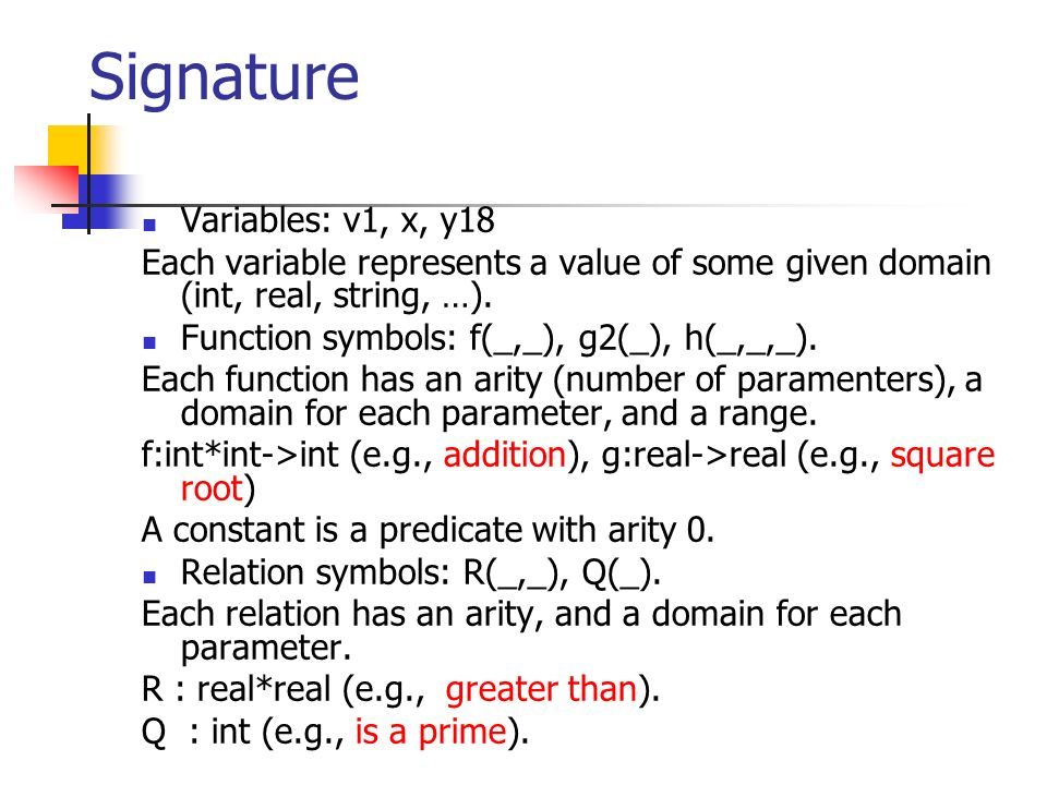 Signature Variables: v1, x, y18 Each variable represents a value of some given domain (int, real, string, …).