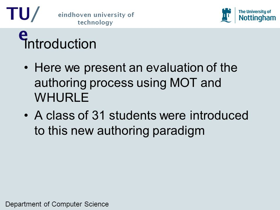 Department of Computer Science TU/ e eindhoven university of technology Introduction Here we present an evaluation of the authoring process using MOT and WHURLE A class of 31 students were introduced to this new authoring paradigm