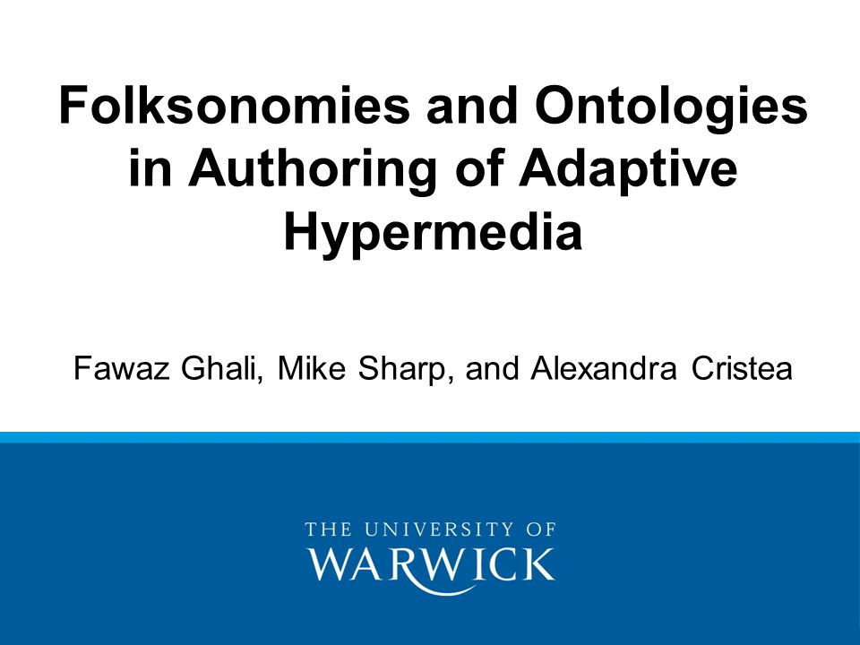 Fawaz Ghali, Mike Sharp, and Alexandra Cristea Folksonomies and Ontologies in Authoring of Adaptive Hypermedia