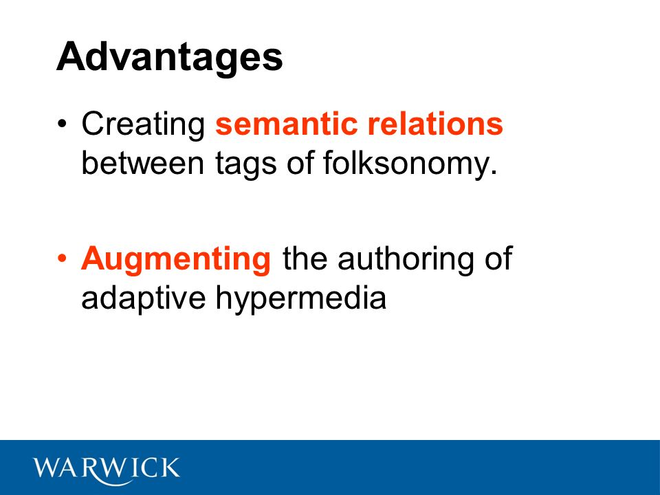 Advantages Creating semantic relations between tags of folksonomy.