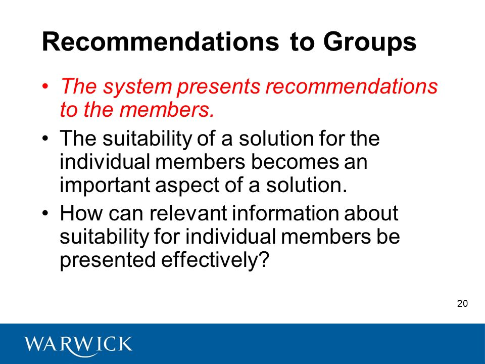 20 Recommendations to Groups The system presents recommendations to the members.