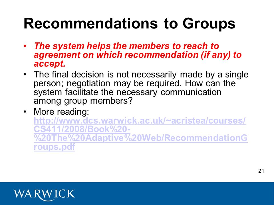 21 Recommendations to Groups The system helps the members to reach to agreement on which recommendation (if any) to accept.