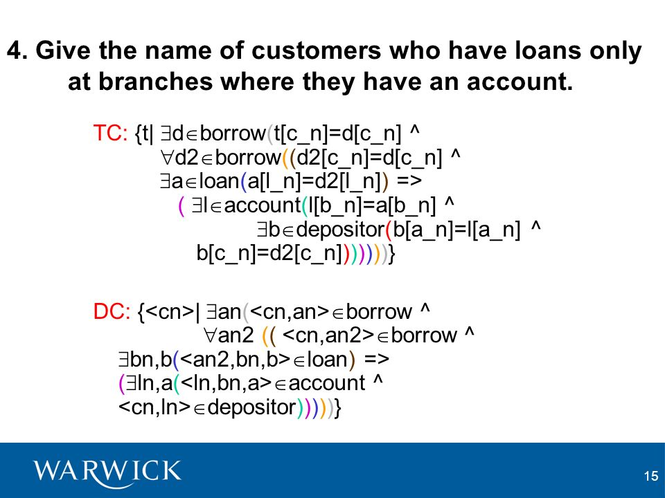 15 4. Give the name of customers who have loans only at branches where they have an account.