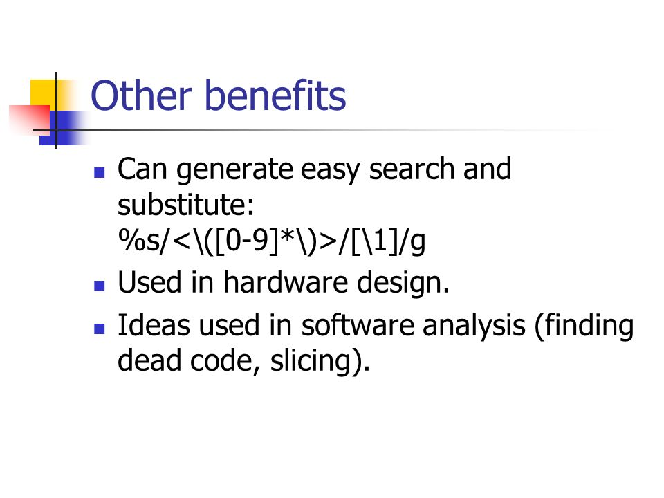 Other benefits Can generate easy search and substitute: %s/ /[\1]/g Used in hardware design.
