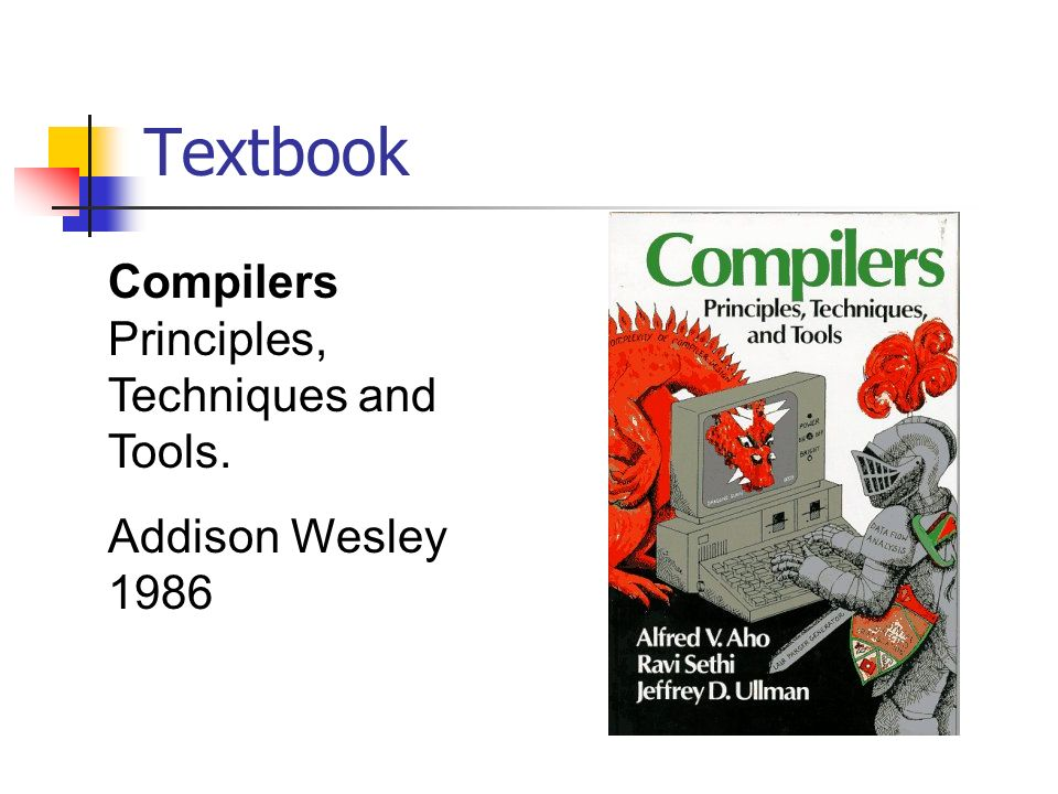 Textbook Compilers Principles, Techniques and Tools. Addison Wesley 1986