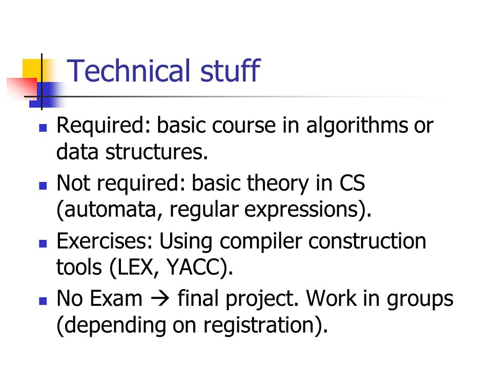 Technical stuff Required: basic course in algorithms or data structures.
