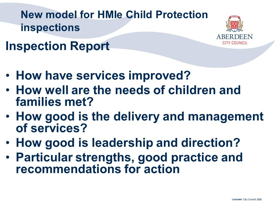 Aberdeen City Council 2008 New model for HMIe Child Protection inspections Inspection Report How have services improved.