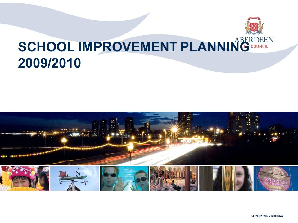 Aberdeen City Council 2008 SCHOOL IMPROVEMENT PLANNING 2009/2010