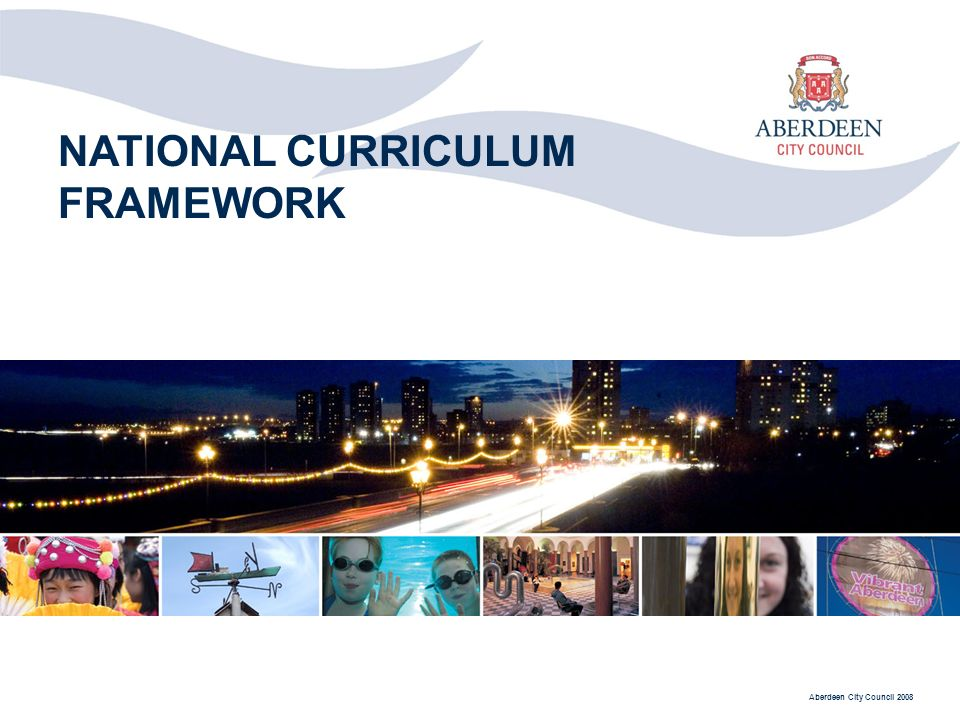 Aberdeen City Council 2008 NATIONAL CURRICULUM FRAMEWORK